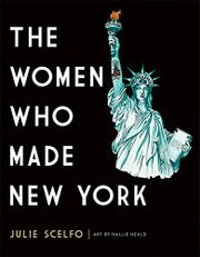 THE WOMEN WHO MADE NEW YORK by Julie Scelfo