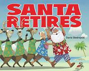 SANTA RETIRES by David Biedrzycki