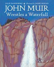 JOHN MUIR WRESTLES A WATERFALL by Julie Danneberg