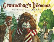 GROUNDHOG'S DILEMMA by Kristen Remenar