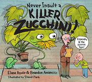 NEVER INSULT A KILLER ZUCCHINI by Elana Azose