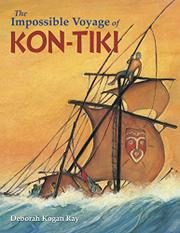 THE IMPOSSIBLE VOYAGE OF <i>KON-TIKI</i> by Deborah Kogan Ray