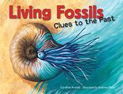 LIVING FOSSILS by Caroline Arnold