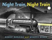 NIGHT TRAIN, NIGHT TRAIN by Robert Burleigh