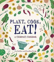 PLANT, COOK, EAT! by Joe Archer