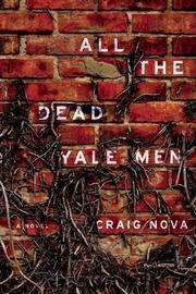 ALL THE DEAD YALE MEN by Craig Nova