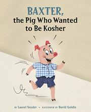 BAXTER, THE PIG WHO WANTED TO BE KOSHER by Laurel Snyder