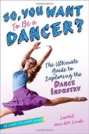 SO, YOU WANT TO BE A DANCER? by Laurel van der Linde