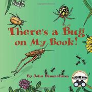THERE'S A BUG ON MY BOOK! by John Himmelman