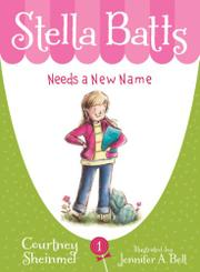 STELLA BATTS NEEDS A NEW NAME by Courtney Sheinmel