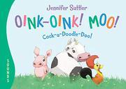 OINK-OINK! MOO! COCK-A-DOODLE-DOO! by Jennifer Sattler