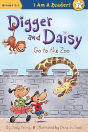 DIGGER AND DAISY GO TO THE ZOO by Judy Young