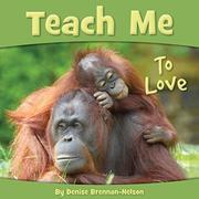 TEACH ME TO LOVE by Denise Brennan-Nelson