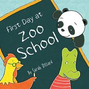 FIRST DAY AT ZOO SCHOOL by Sarah Dillard
