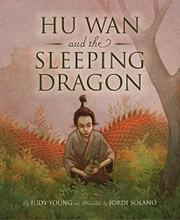 HU WAN AND THE SLEEPING DRAGON by Judy Young