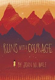 RUNS WITH COURAGE by Joan M. Wolf