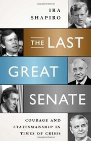 THE LAST GREAT SENATE by Ira Shapiro