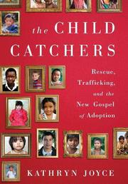 THE CHILD CATCHERS by Kathryn Joyce