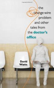 THE ORANGE WIRE PROBLEM AND OTHER TALES FROM THE DOCTOR'S OFFICE by David Watts