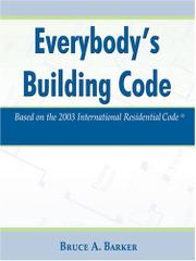 EVERYBODY'S BUILDING CODE by Bruce A.  Barker