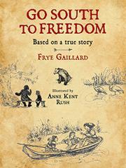 GO SOUTH TO FREEDOM by Frye Gaillard