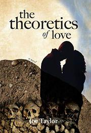 THE THEORETICS OF LOVE by Joe Taylor