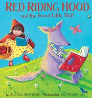 RED RIDING HOOD AND THE SWEET LITTLE WOLF by Rachel Mortimer