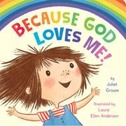 BECAUSE GOD LOVES ME by Juliet Groom