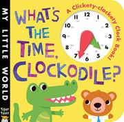 WHAT'S THE TIME CLOCKODILE? by Jonathan Litton
