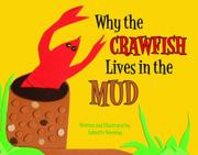 WHY THE CRAWFISH LIVES IN THE MUD by Johnette Downing