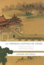 THE IMPERIAL CAPITALS OF CHINA by Arthur Cotterell