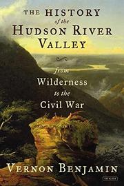 THE HISTORY OF THE HUDSON RIVER VALLEY by Vernon Benjamin