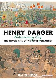 HENRY DARGER, THROW-AWAY BOY by Jim Elledge