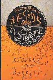 The Giddy Death of the Gays & the Strange Demise of Straights by Redfern Jon Barrett