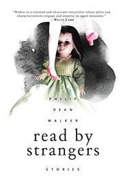 READ BY STRANGERS by Philip Dean Walker