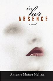 IN HER ABSENCE by Antonio Muñoz Molina