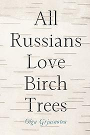 ALL RUSSIANS LOVE BIRCH TREES by Olga Grjasnowa