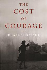 THE COST OF COURAGE by Charles Kaiser