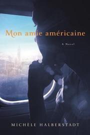 MON AMIE AMÉRICAINE by Michèle Halberstadt