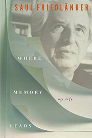 WHERE MEMORY LEADS by Saul Friedländer