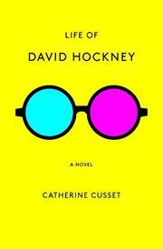 LIFE OF DAVID HOCKNEY by Catherine Cusset