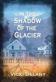 IN THE SHADOW OF THE GLACIER by Vicki Delany