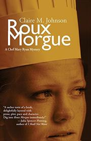 ROUX MORGUE by Claire M. Johnson
