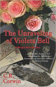 THE UNRAVELING OF VIOLETA BELL by C.R. Corwin