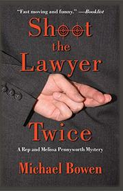 SHOOT THE LAWYER TWICE by Michael A. Bowen