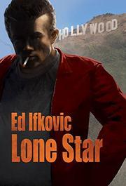 LONE STAR by Edward Ifkovic