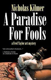 A PARADISE FOR FOOLS by Nicholas Kilmer