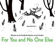 FOR YOU AND NO ONE ELSE by Edward van de Vendel