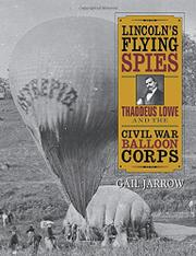 LINCOLN'S FLYING SPIES by Gail Jarrow