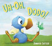 UH-OH, DODO! by Jennifer Sattler